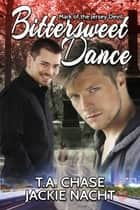 Bittersweet Dance ebook by T.A. Chase