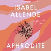 Aphrodite - A Memoir of the Senses audiobook by Isabel Allende