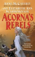 Acorna's Rebels ebook by Anne McCaffrey,Elizabeth A. Scarborough