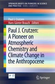 Paul J. Crutzen: A Pioneer on Atmospheric Chemistry and Climate Change in the Anthropocene ebook by Paul J. Crutzen, Hans Günter Brauch