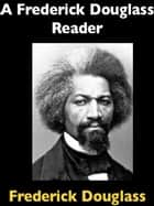 A Frederick Douglass Reader ebook by Frederick Douglass