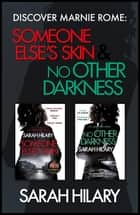 Discover Marnie Rome: SOMEONE ELSE'S SKIN and NO OTHER DARKNESS ebook by Sarah Hilary