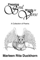 Flapping Soul, Words in Verse - A Collection of Poems ebook by Marleen Rita Duckhorn