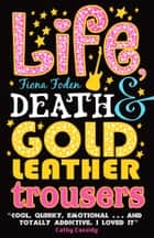 Life, Death and Gold Leather Trousers ebook by Fiona Foden