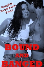 Bound and Banged ebook by Naughty Daydreams Press