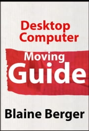 Desktop Computer Moving Guide ebook by Blaine Berger