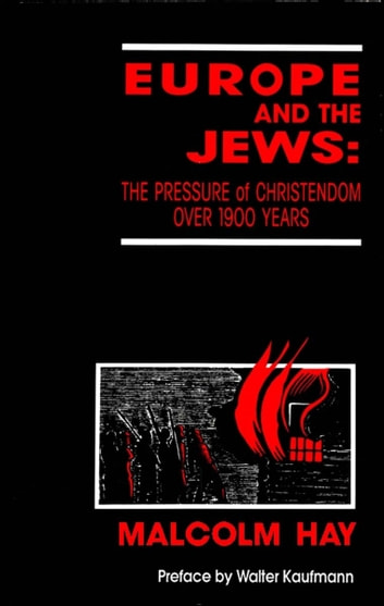 Europe and the Jews - The Pressure of Christendom on the People of Israel for 1,900 Years ebook by Malcolm Hay