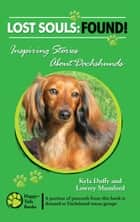 Lost Souls: FOUND! Inspiring Stories About Dachshunds ebook by Kyla Duffy