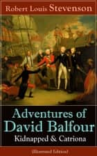 Adventures of David Balfour: Kidnapped & Catriona (Illustrated Edition) - Historical adventure novels by the prolific Scottish novelist, poet and travel writer, author of Treasure Island, The Strange Case of Dr. Jekyll and Mr. Hyde and A Child's Garden of Verses ebook by Robert Louis Stevenson