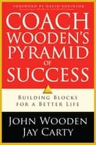 Coach Wooden's Pyramid of Success eBook by John Wooden, Jay Carty, David Robinson