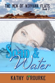 Soap & Water - The Men of Nirvana Flats, #3 ebook by Kathy O'Rourke