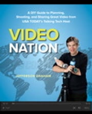 Video Nation - A DIY guide to planning, shooting, and sharing great video from USA Today's Talking Tech host ebook by Jefferson Graham