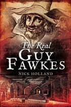 The Real Guy Fawkes ebook by