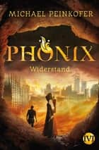 Phönix - Widerstand ebook by Michael Peinkofer