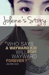 Jolene's Story - A true account of a young girl's journey into hell and back ebook by Jolene Goh