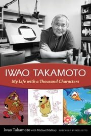 Iwao Takamoto - My Life with a Thousand Characters ebook by Iwao Takamoto