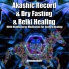 Akashic Record & Dry Fasting & Reiki Healing With Mindfulness Meditation for Energy Healing audiobook by Greenleatherr