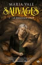 Le Dernier loup - Sauvages, T1 ebook by Laurence Boischot, Maria Vale