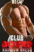 Club Bound - Man on Man BDSM, #1 ebook by Rainbow Press