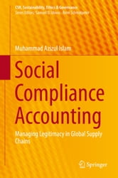 Social Compliance Accounting - Managing Legitimacy in Global Supply Chains ebook by Muhammad Azizul Islam