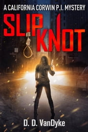 Slipknot - California Corwin P.I. Mystery Series, #3 ebook by D. D. VanDyke