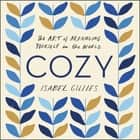 Cozy - The Art of Arranging Yourself in the World audiobook by Isabel Gillies