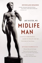Midlife Man: A Not-So-Threatening Guide to Health and Sex for Man at His Peak ebook by Hister, Art