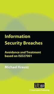 Information Security Breaches - Avoidance and Treatment based on ISO27001 ebook by Michael Krausz