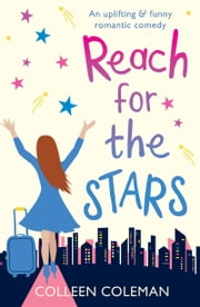 Reach for the Stars - An uplifting and funny romantic comedy ebook by Colleen Coleman