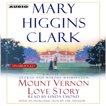 Mount Vernon Love Story - A Novel of George and Martha Washington audiobook by Mary Higgins Clark