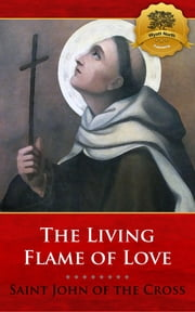 The Living Flame of Love ebook by St. John of the Cross, Wyatt North