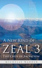 A New Kind of Zeal 3: The Crux of Salvation ebook by Michelle Warren
