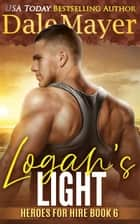 Logan's Light - Heroes for Hire Series, Book 6 ebook by Dale Mayer