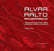 "Alvar AAlto. Progetto di complesso residenziale a Pavia - ""Onde anomale"" lungo il fiume: spazio, architettura, territorio e innovazione ebook by Kobo.Web.Store.Products.Fields.ContributorFieldViewModel"