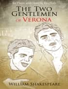 The Two Gentlemen of Verona in Plain and Simple English (A Modern Translation and the Original Version) ebook by BookCaps