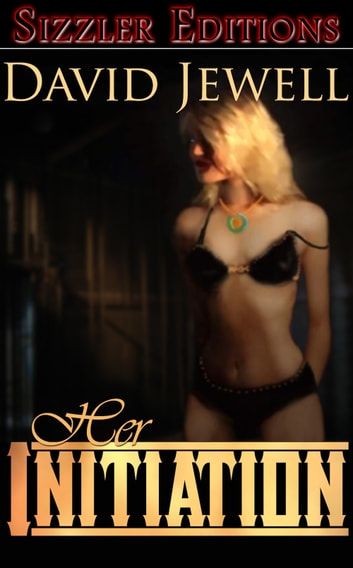 HER INITIATION - & Other Tales of Male Dominants ebook by David Jewell