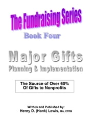 The Fundraising Series: Book 4 - Major Gifts: Planning & Implementation ebook by Henry D. (Hank) Lewis