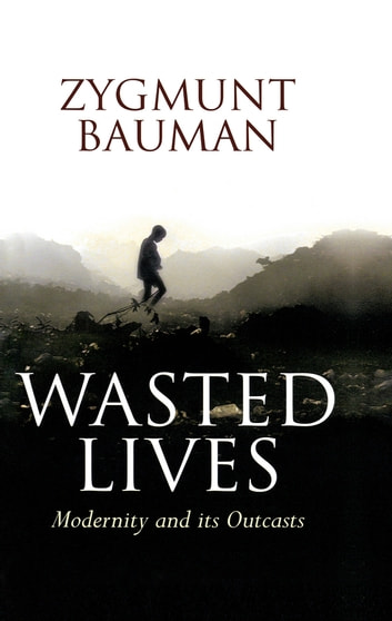 Wasted Lives - Modernity and Its Outcasts ebook by Zygmunt Bauman