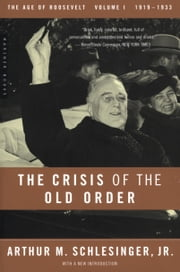 The Crisis of the Old Order - 1919-1933, The Age of Roosevelt, Volume I ebook by Arthur M. Schlesinger Jr.