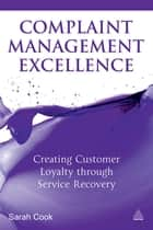 Complaint Management Excellence ebook by Sarah Cook