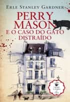 Perry Mason e o Caso do Gato Distraído ebook by Erle Stanley Gardner