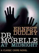 Dr. Morelle at Midnight - A Classic Crime Novel ebook by Ernest Dudley