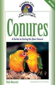 Conures - A Guide to Caring for Your Conure ebook by Nikki Moustaki, Eric Ilasenko