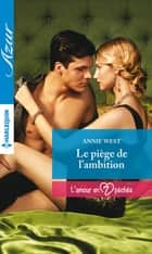 Le piège de l'ambition ebook by Annie West
