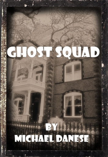 Ghost Squad ebook by Michael Danese