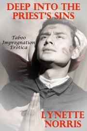 Deep Into The Priest's Sins (Taboo Impregnation Erotica) ebook by Lynette Norris