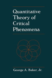 Quantitative Theory of Critical Phenomena ebook by Baker, George A. Jr.