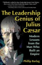 The Leadership Genius of Julius Caesar - Modern Lessons from the Man Who Built an Empire ebook by Phillip Barlag