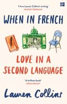 When in French: Love in a Second Language ebook by Lauren Collins