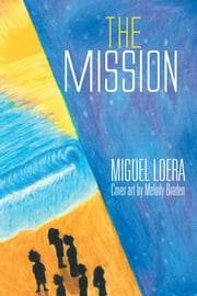 The Mission ebook by Miguel Loera